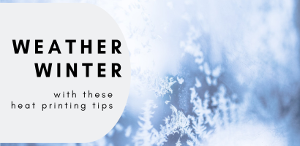 5 Tips for Winter Heat Printing