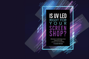 Is UV LED Right for Your Screen Shop?