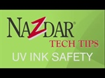 Nazdar Tech Tip - Safety & Handling of UV Ink