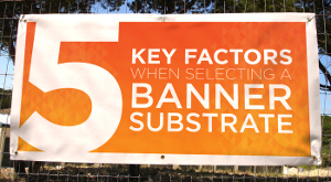 5 Key Factors When Selecting a Banner Substrate