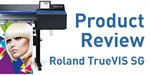 Product Review: Roland DG TrueVIS SG-540 and SG-300
