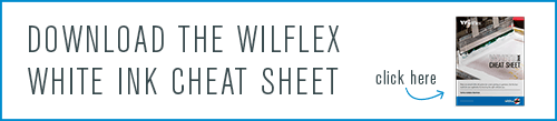 Download the wilflex white ink cheat sheet. Click here!